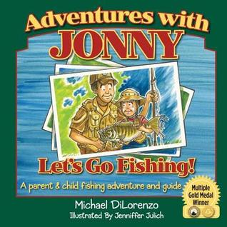 Let's Go Fishing! A Parent & Child Fishing Adventure and Guide (Adventures with Jonny)