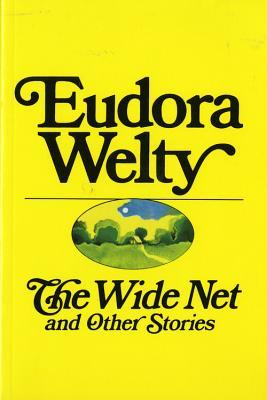 The Wide Net and Other Stories by Eudora Welty