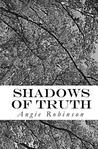 Shadows of Truth by Angie Robinson