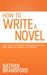 How to Write a Novel: 47 Ru...