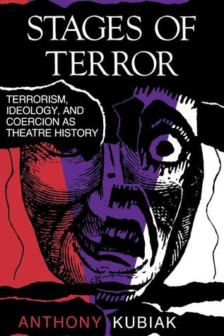 Stages of Terror: Terrorism, Ideology, and Coercion as Theatre History
