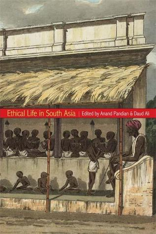 Ethical Life in South Asia by Anand Pandian