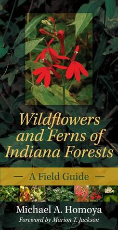 Wildflowers and Ferns of Indiana Forests by Michael A. Homoya