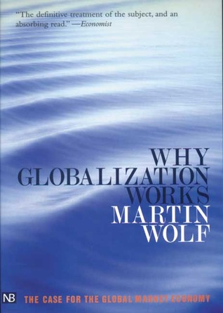 Why Globalization Works by Martin Wolf