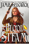 Blood and Steam (The Tinkerer's Daughter, #3)