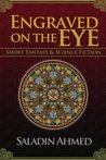 Engraved on the Eye by Saladin Ahmed