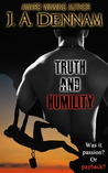 Truth and Humility by J.A. Dennam
