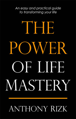 The Power of Life Mastery by Anthony Rizk