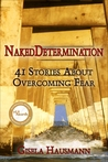 Naked Determination,41 Stories About Overcoming Fear by Gisela Hausmann