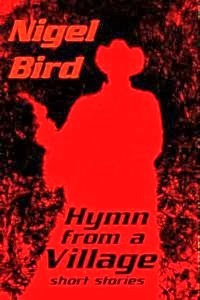 Hymn from a village by Nigel Bird