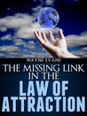 The Missing Link in The Law of Attraction by Wayne Evans