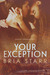 Your Exception by Bria Starr