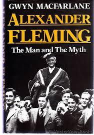 Alexander Fleming, The Man And The Myth