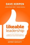 Likeable Leadership: A Collection of 65+ Inspirational Stories on Marketing, Your Career, Social Media & More