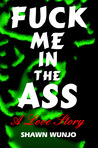 Fuck Me in the Ass - A Love Story