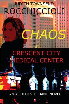 Chaos at Crescent City Medical Center by Judith Townsend  Rocchiccioli