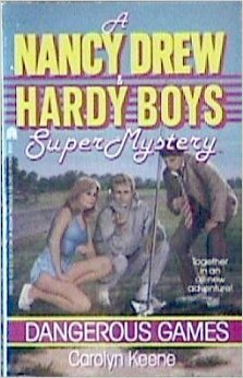 Dangerous Games (A Nancy Drew and Hardy Boys Super Mystery, #4)
