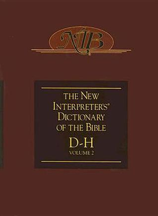 The New Interpreter's Dictionary of the Bible, Volume 2: D-H