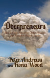 Uberpreneurs: How to Create Innovative Global Businesses and Transform Human Societies