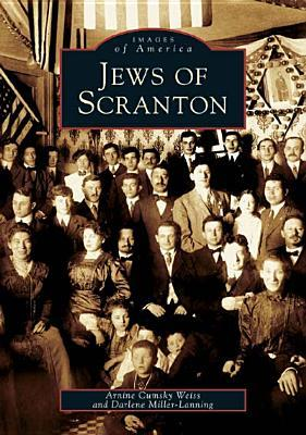 Jews of Scranton   (PA) by Arnine Cumsky Weiss