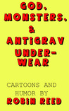 God, Monsters, & Antigrav Underwear