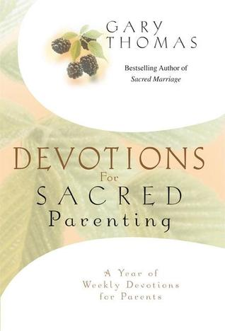 Devotions for Sacred Parenting by Gary L. Thomas