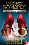 Uncommon Romance: Three Erotic Novellas