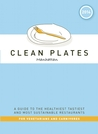 Clean Plates Manhattan 2014: A Guide to the Healthiest Tastiest and Most Sustainable Restaurants for Vegetarians and Carnivores