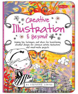 Creative Illustration & Beyond: Inspiring tips, techniques, and ideas for transforming doodled designs into whimsical artistic illustrations and mixed media projects