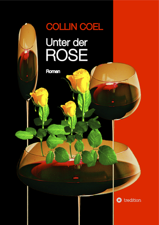 Unter der Rose by Collin Coel