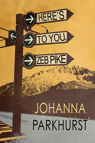 Here's to You, Zeb Pike by Johanna Parkhurst