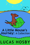 A Little Mouse's Journey A Collection by Lucas Hosby