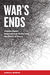 War's Ends: Human Rights, International Order, and the Ethics of Peace