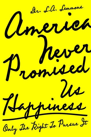 America Never Promised Us Happiness by L.A. Lemmons