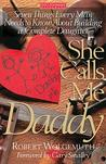 She Calls Me Daddy: Seven Things Every Man Needs to Know About Building a Complete Daughter