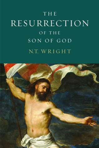 The Resurrection of the Son of God by N. T. Wright