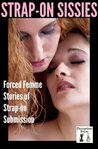 Strap-on Sissies Forced Femme Stories of Strap-on Submission