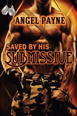 Saved by His Submissive by Angel Payne