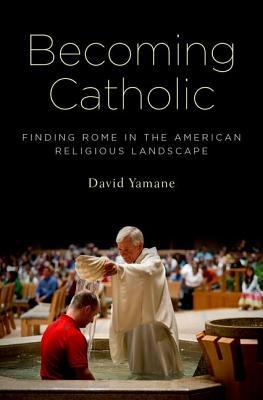 Becoming Catholic by David Yamane