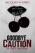 Goodbye Caution by Jacquelyn Ayres