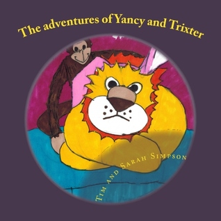 The adventures of Yancy and Trixter by Tim James Simpson