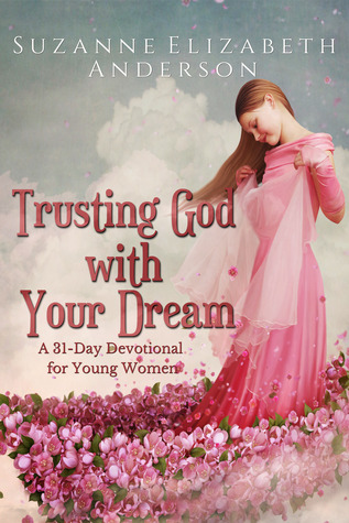 Trusting God with Your Dream by Suzanne Elizabeth Anderson