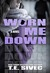 Worn Me Down by Tara Sivec