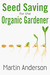 Seed Saving for the Organic Gardener by Martin Anderson