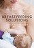 Breastfeeding Solutions: Quick Tips for the Most Common Nursing Challenges