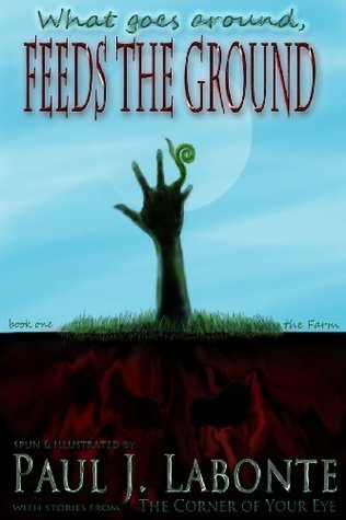 What Goes Around, Feeds the Ground. by Paul J. Labonte