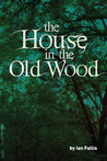 The House in the Old Wood (The Day Magic Died, #1)