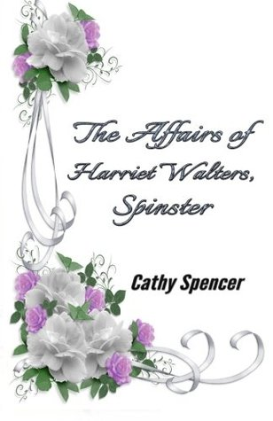 The Affairs of Harriet Walters, Spinster by Cathy Spencer