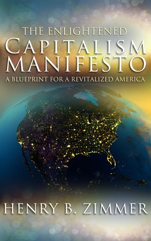 The Enlightened Capitalism Manifesto by Henry B. Zimmer