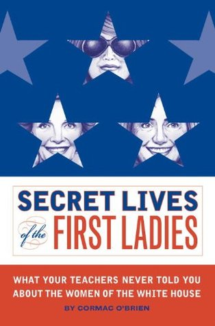 Secret Lives of the First Ladies by Cormac O'Brien
